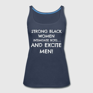 Strong Black Women Intimidate Boys and Excite Men! - Women's Premium Tank Top