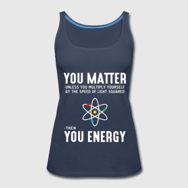 Neil deGrasse Tyson You Matter Then You Energy - Women's Premium Tank Top