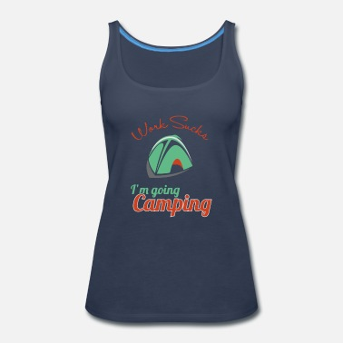 Work Sucks I M Going Camping - Women's Premium Tank Top