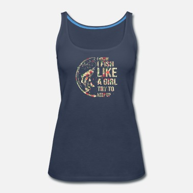 Fisher Fish Like Girl Try To Keep Up Fishing - Women's Premium Tank Top
