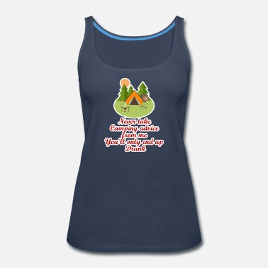 End Never Take Camping Advice From Me You'll Only End - Women's Premium Tank Top
