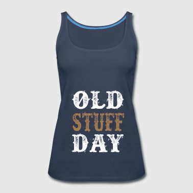 National Old Stuff Day Funny Gift - Women's Premium Tank Top