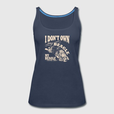 I Don't Own My Beagle . My Beagle Owns me - Women's Premium Tank Top