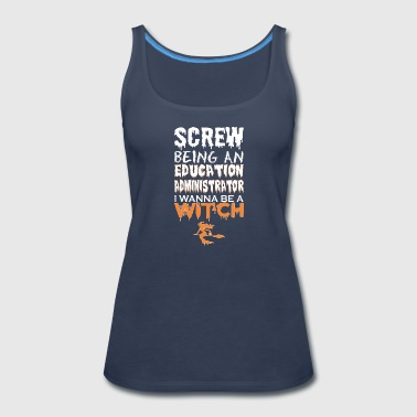 Screw Being Education Administratr Witch Halloween - Women's Premium Tank Top