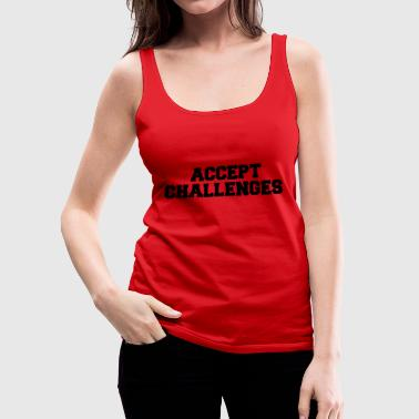 Challenge Accepted ACCEPT CHALLENGES - Women's Premium Tank Top