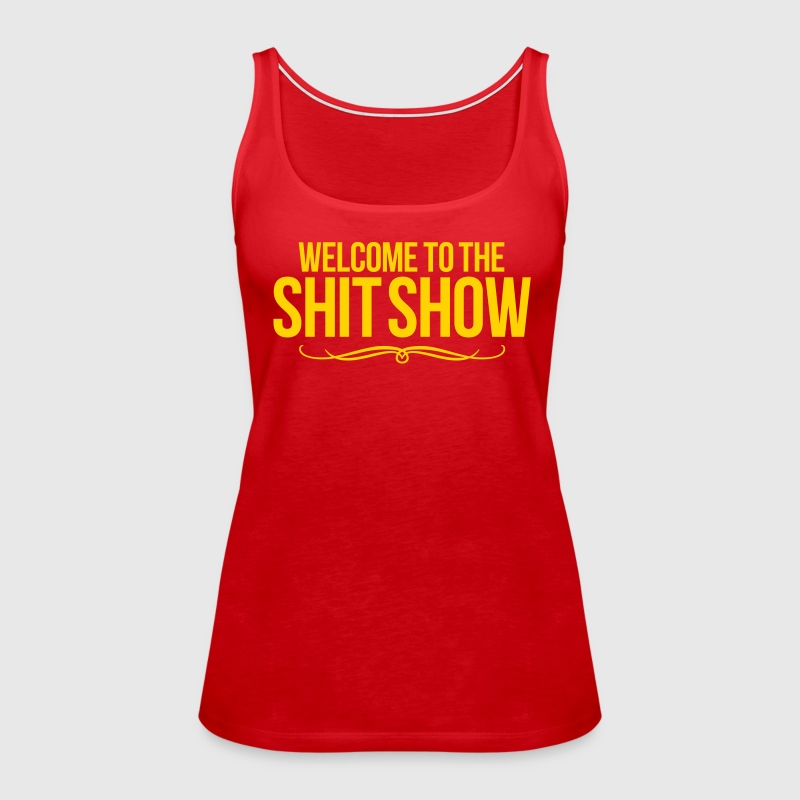 WELCOME TO THE SHIT SHOW - Women's Premium Tank Top