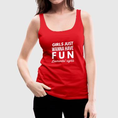 Girls just wanna have Fun - Women's Premium Tank Top