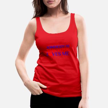 I Love Ny SOMEBODY IN NEW YORK LOVES ME - Women's Premium Tank Top
