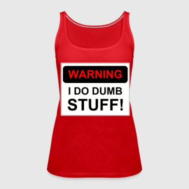 WARNING I DO DUMB STUFF - Women's Premium Tank Top