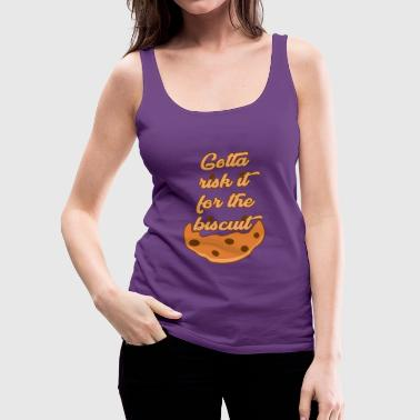 Risk it for the Biscuit - Women's Premium Tank Top