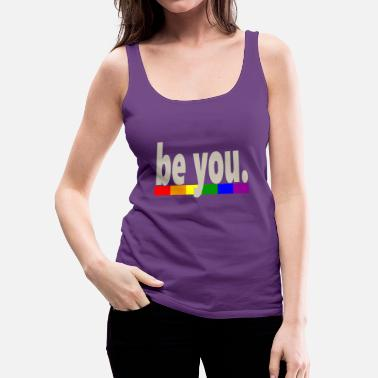 Flag Gay Pride Rainbow Flag be you - Women's Premium Tank Top