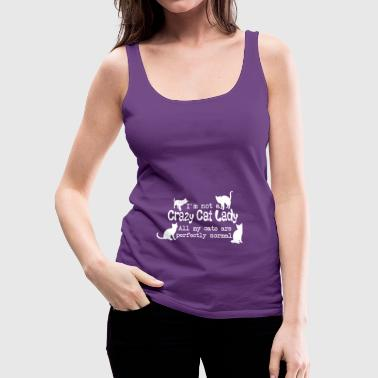 I'm not a Crazy Cat Lady - Women's Premium Tank Top