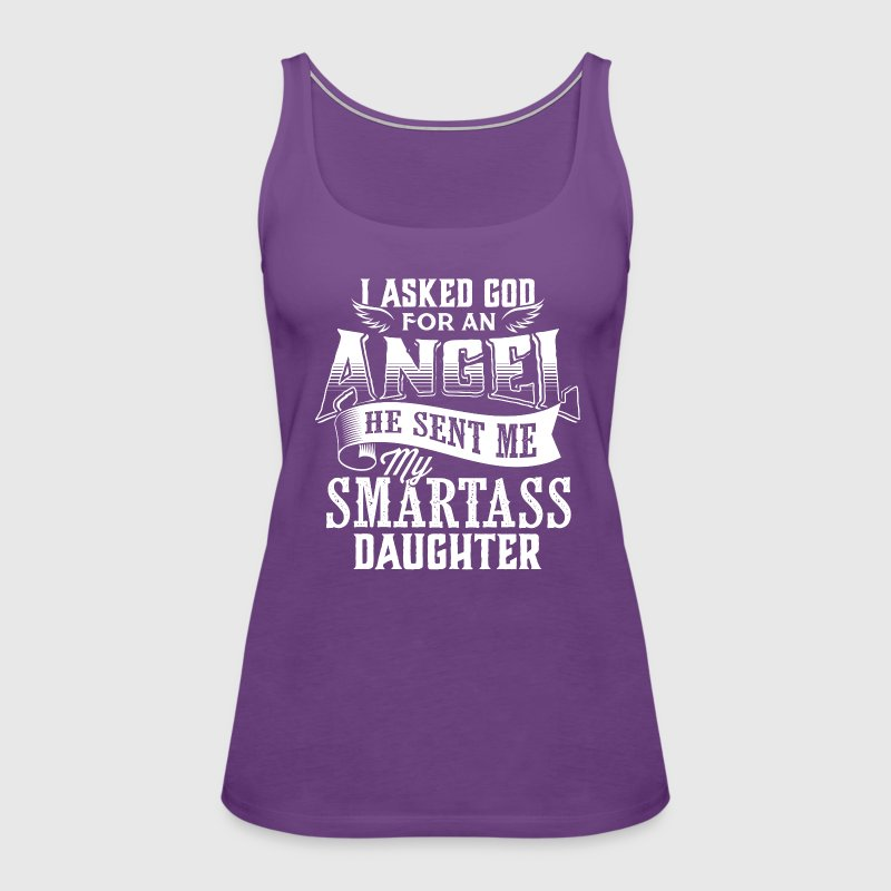 Smartass Daughter Daughters Father's Day Dad Daddy - Women's Premium Tank Top