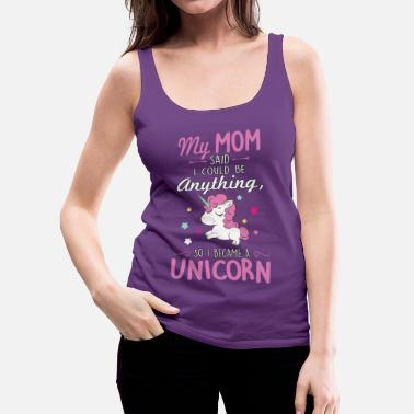 Unicorn My mom said I could be a unicorn - Women's Premium Tank Top