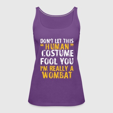 Halloween Dont Human Costume Fool Wombat - Women's Premium Tank Top