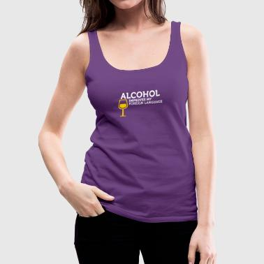 Alcohol Improves My Foreign Language - Women's Premium Tank Top