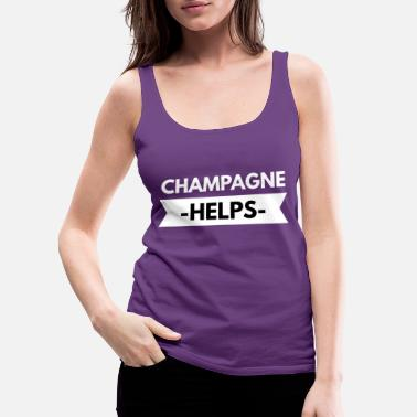 Champagne Champagne helps - Women's Premium Tank Top