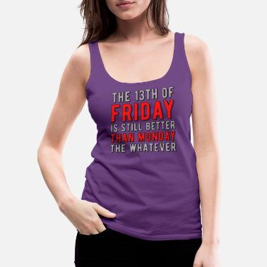 Superstition 13th Friday Better Than Monday Funny - Women's Premium Tank Top