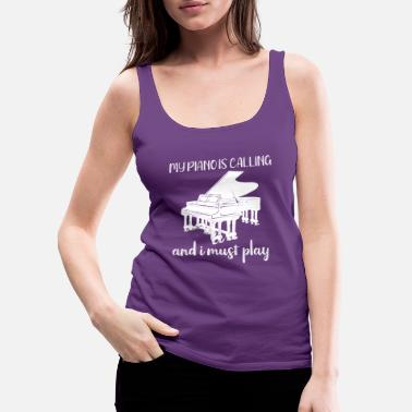 Piano Piano My Piano is Calling Pianist - Women's Premium Tank Top