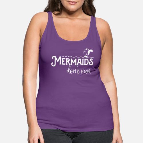 9b9ff389c68d26 Mermaids don t run Women s Premium Tank Top