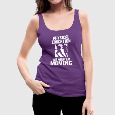 Physical education we keep 'em moving - Women's Premium Tank Top