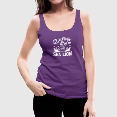 Keep Calm And Love Sea Lion Shirt - Women's Premium Tank Top
