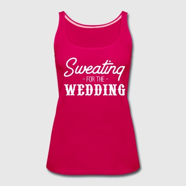 Sweating for the Wedding - Women's Premium Tank Top