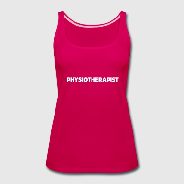 Physiotherapist Tshirts and Occupational Therapist - Women's Premium Tank Top