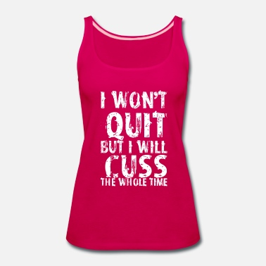 Quit I Wont Quit But Will Cuss The Whole Time - Women's Premium Tank Top