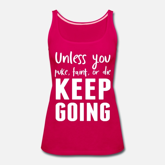 Funny Tank Tops - Unless you puke faint or die keep going - Women's Premium Tank Top dark pink