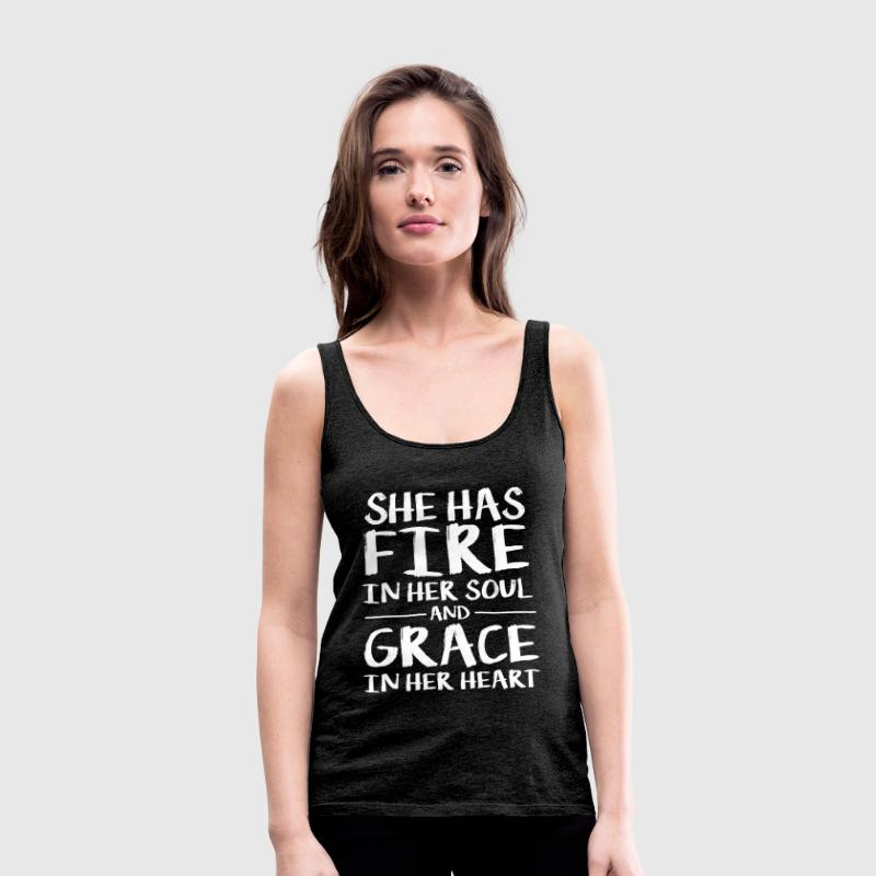 She Has Fire In Her Soul And Grace In Her Heart - Women's Premium Tank Top