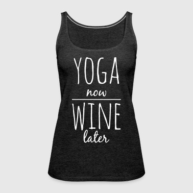 Yoga now wine later funny yoga shirt - Women's Premium Tank Top