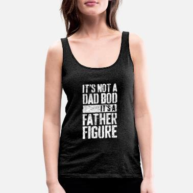 Father Of The Bride With Gun Mens It's Not A Dad Bod It's A Father Figure T- - Women's Premium Tank Top