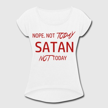 Not-today-satan not today satan - Women's Roll Cuff T-Shirt
