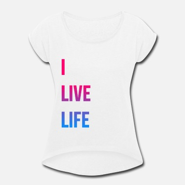 The Blend I Live Life Original Razzmataz  Blue - Women's Rolled Sleeve T-Shirt