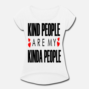My People Kind People Are My Kinda People - Women's Roll Cuff T-Shirt