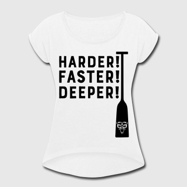 Harder! Faster! Deeper! Dragonboat Racing Paddle - Women's Roll Cuff T-Shirt
