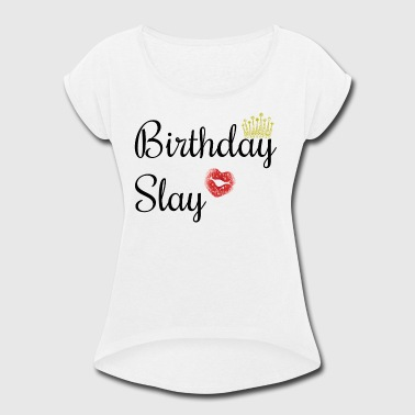 Baddie Birthday Baddie - Women's Roll Cuff T-Shirt