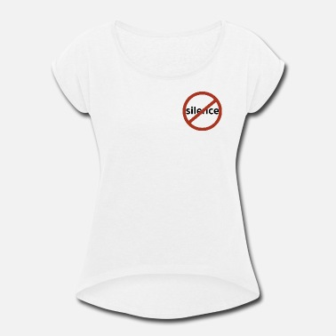 Silencer No Silence - Women's Roll Cuff T-Shirt