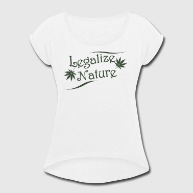Legalize Nature - Women's Roll Cuff T-Shirt