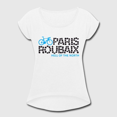 Erotic Cycling Paris Roubaix Hell Of The North Cycling T Shirts - Women's Roll Cuff T-Shirt
