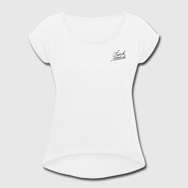 la french attitude - Women's Roll Cuff T-Shirt