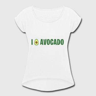 I LOVE AVOCADO - Women's Roll Cuff T-Shirt