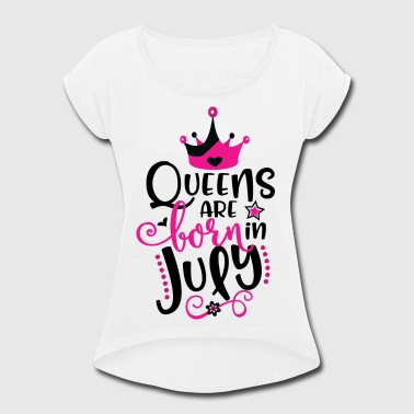 Born In July Queens Are Born In July - Women's Roll Cuff T-Shirt