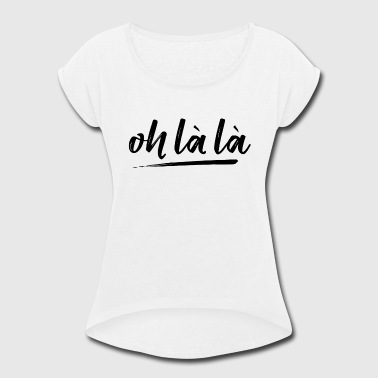 Oh la la - Women's Roll Cuff T-Shirt