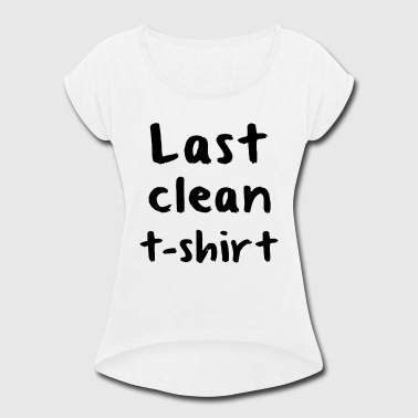 Last Clean Funny Hipster Men Women Unisex offensiv - Women's Roll Cuff T-Shirt