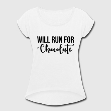 Will run for chocolate - Women's Roll Cuff T-Shirt