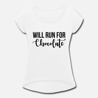Will Run For Chocolate Will run for chocolate - Women's Roll Cuff T-Shirt