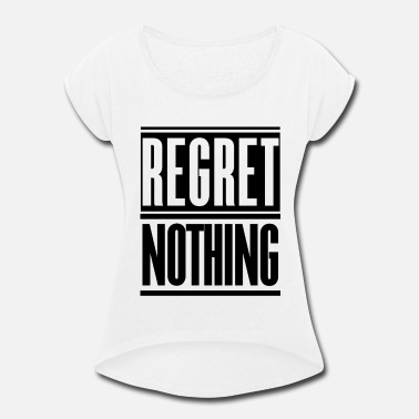 Regret Nothing Regret Nothing - Women's Roll Cuff T-Shirt