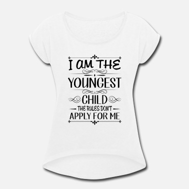 Cute Sister Sayings I am the youngest child rules don't apply for me  - Women's Roll Cuff T-Shirt